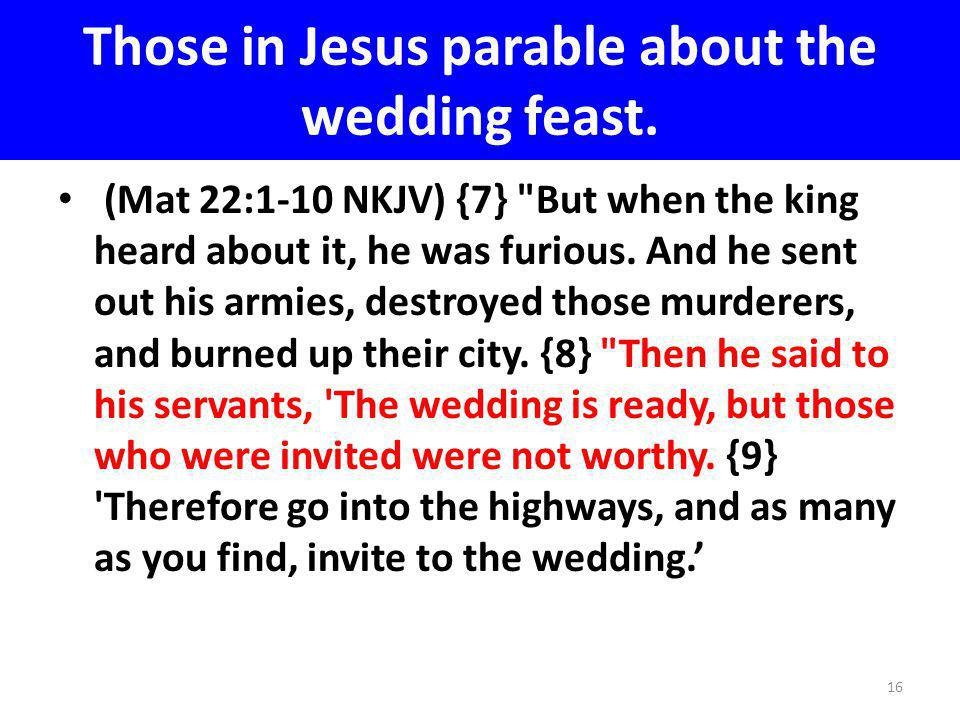 Those in Jesus parable about the wedding feast. (Mat 22:1-10 NKJV) {7}