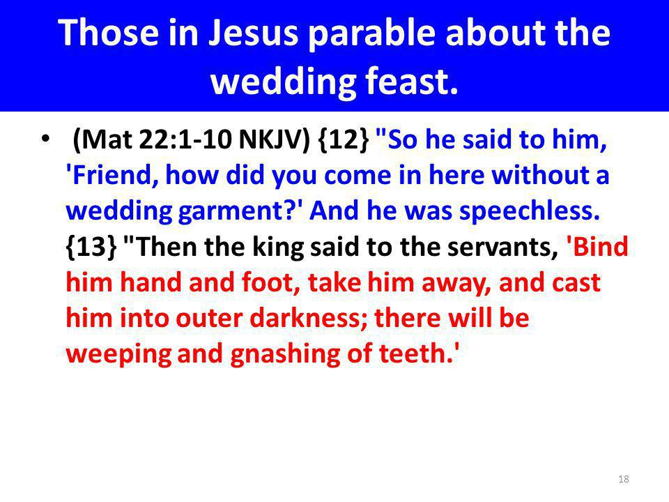 Those in Jesus parable about the wedding feast. (Mat 22:1-10 NKJV) {12}