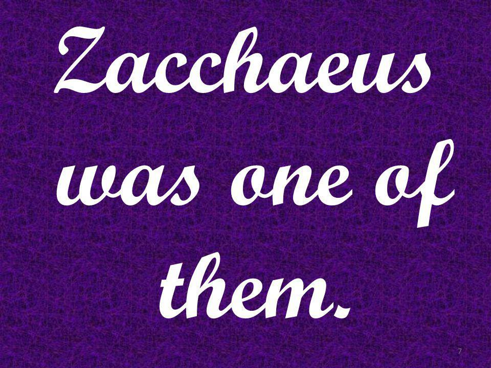 Zacchaeus was one of them. 7