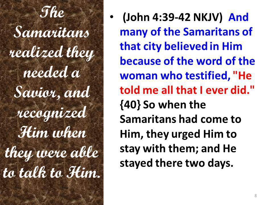 (John 4:39-42 NKJV) And many of the Samaritans of that city believed in Him because of the word of the woman who testified,