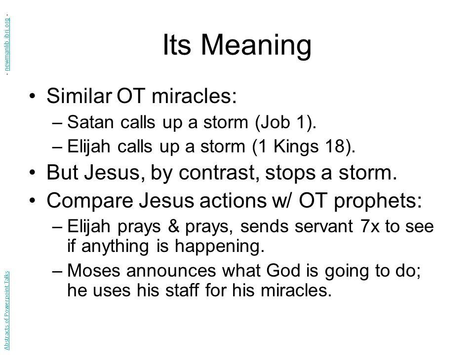 Its Meaning Similar OT miracles: –Satan calls up a storm (Job 1). –Elijah calls up a storm (1 Kings 18). But Jesus, by contrast, stops a storm. Compar