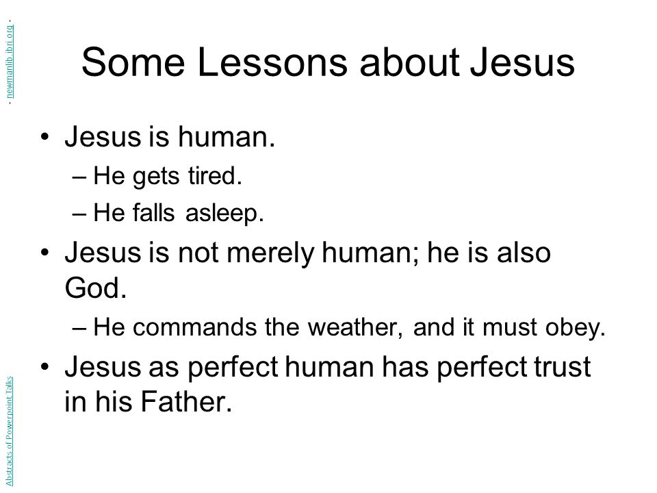 Some Lessons about Jesus Jesus is human. –He gets tired.