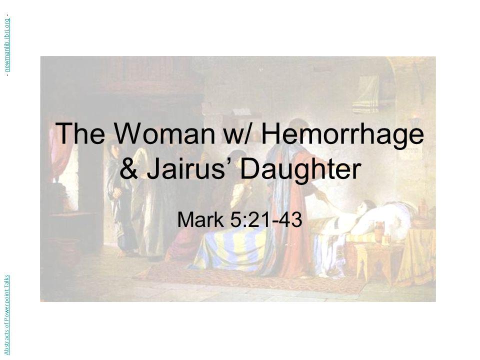The Woman w/ Hemorrhage & Jairus Daughter Mark 5:21-43 Abstracts of Powerpoint Talks - newmanlib.ibri.org -newmanlib.ibri.org