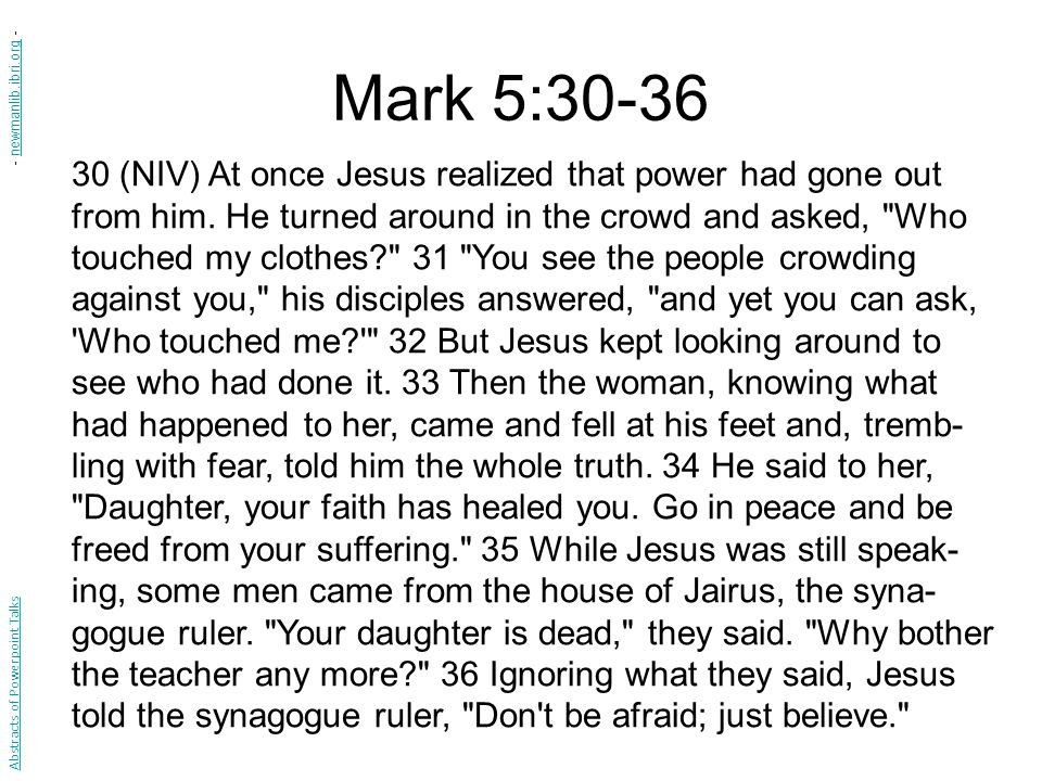 Mark 5:30-36 30 (NIV) At once Jesus realized that power had gone out from him.