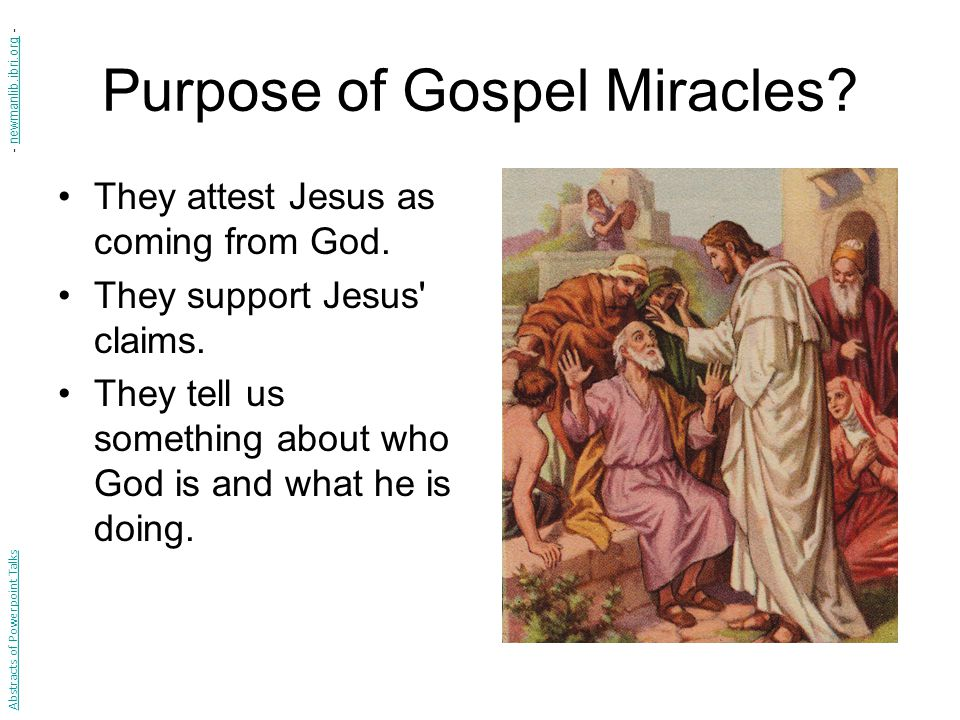 Purpose of Gospel Miracles. They attest Jesus as coming from God.