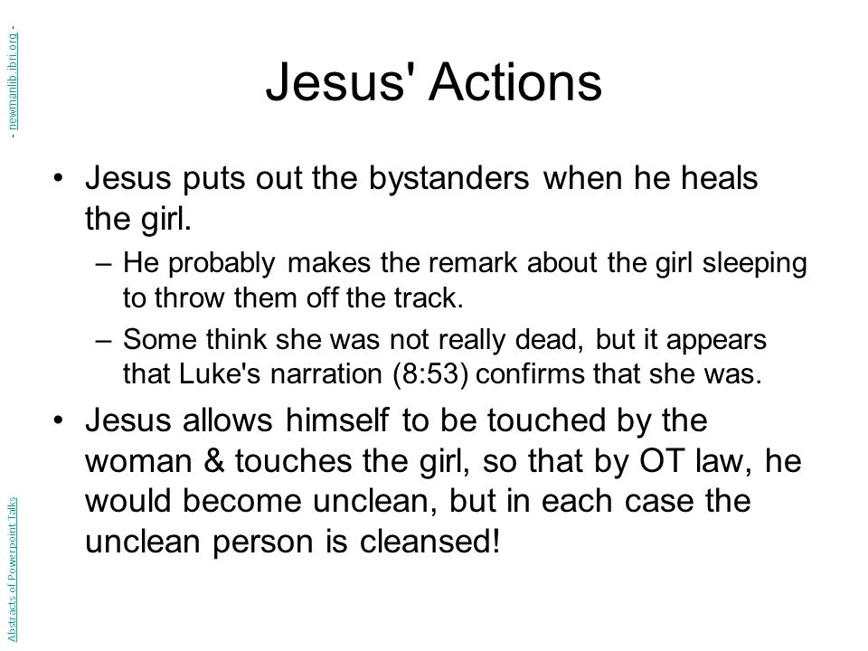 Jesus Actions Jesus puts out the bystanders when he heals the girl.