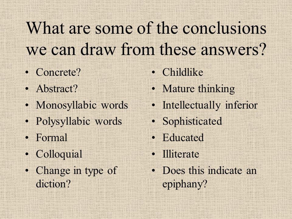What are some of the conclusions we can draw from these answers? Concrete? Abstract? Monosyllabic words Polysyllabic words Formal Colloquial Change in
