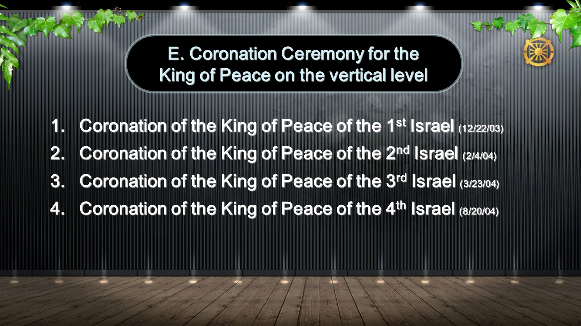 1.Coronation of the King of Peace on the Tribal Level (8/21-12/31/04) 2.