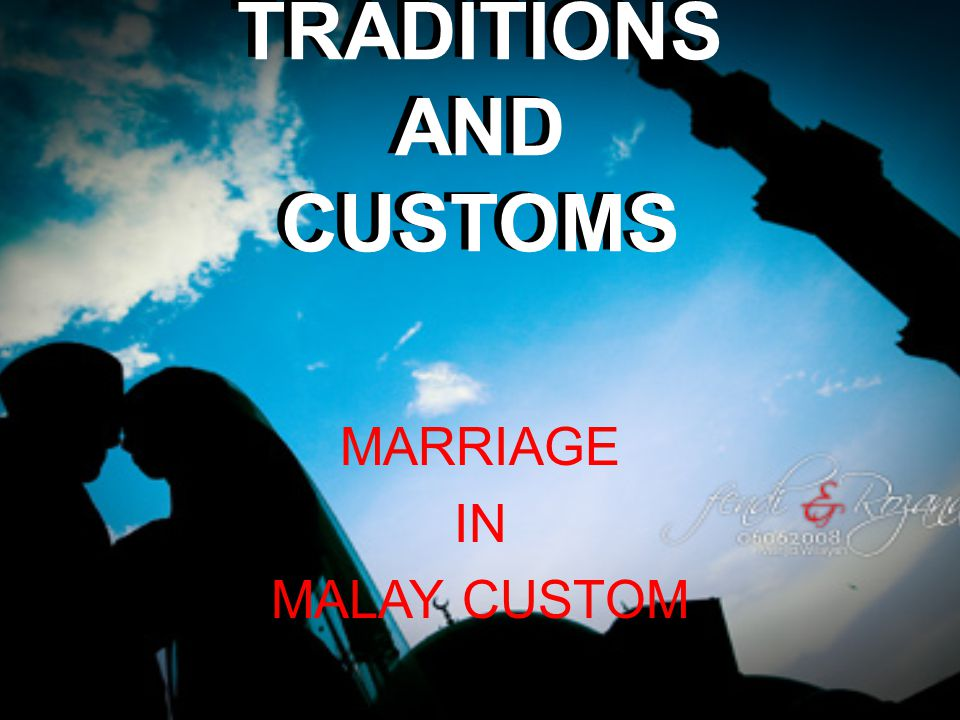 TRADITIONS AND CUSTOMS MARRIAGE IN MALAY CUSTOM