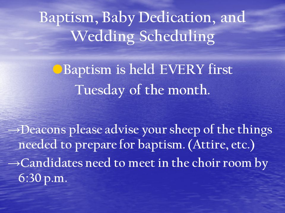 Baptism, Baby Dedication, and Wedding Scheduling Baptism is held EVERY first Tuesday of the month.