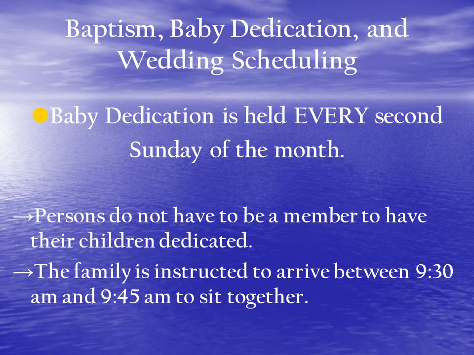 Baptism, Baby Dedication, and Wedding Scheduling Baby Dedication is held EVERY second Sunday of the month.