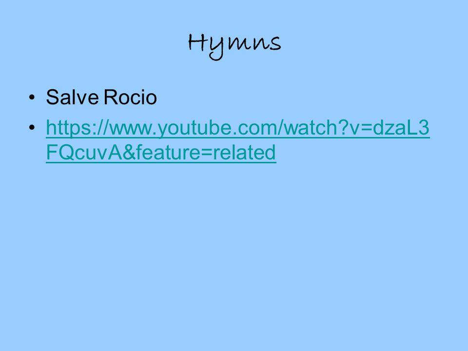 Hymns Salve Rocio https://www.youtube.com/watch v=dzaL3 FQcuvA&feature=relatedhttps://www.youtube.com/watch v=dzaL3 FQcuvA&feature=related