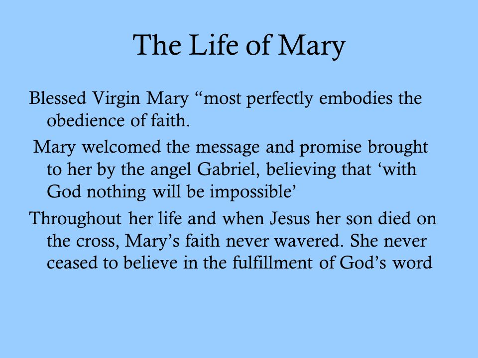 The Life of Mary Blessed Virgin Mary most perfectly embodies the obedience of faith.