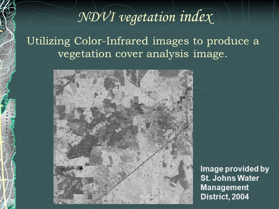 NDVI vegetation index Utilizing Color-Infrared images to produce a vegetation cover analysis image.