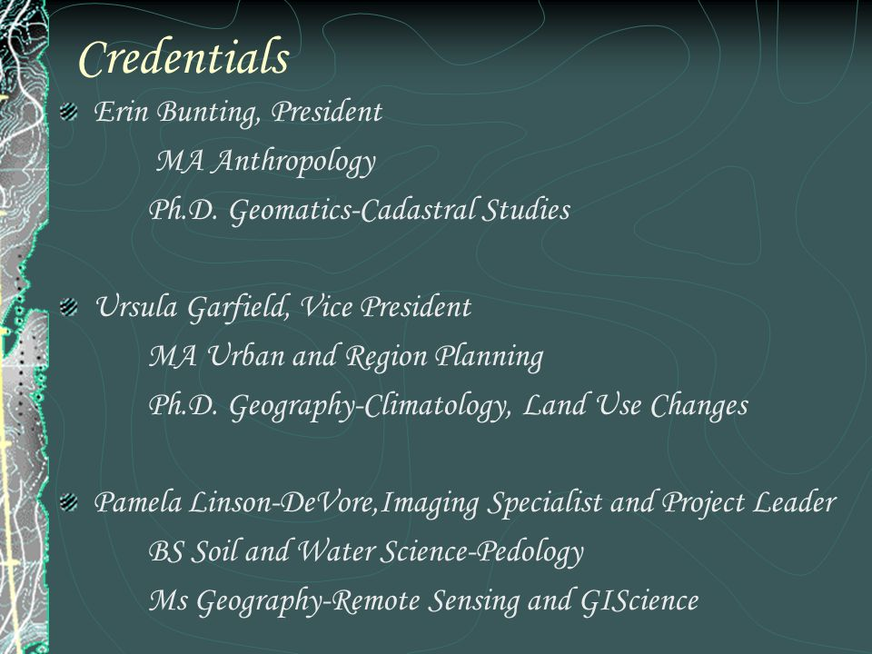 Credentials Erin Bunting, President MA Anthropology Ph.D.