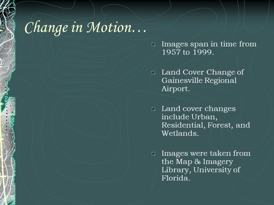 Change in Motion… Images span in time from 1957 to 1999. Land Cover Change of Gainesville Regional Airport. Land cover changes include Urban, Resident