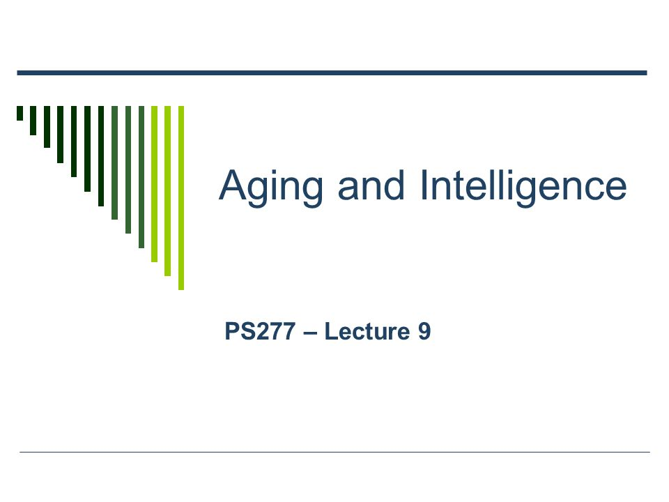 Training Intelligence – Schaie and Willis Work Seattle Longitudinal Study Trained Spatial Orientation or Inductive Reasoning skills, depending on problems Clear benefits in 65% of older adults Persisted over 7 to 14 years in follow-ups