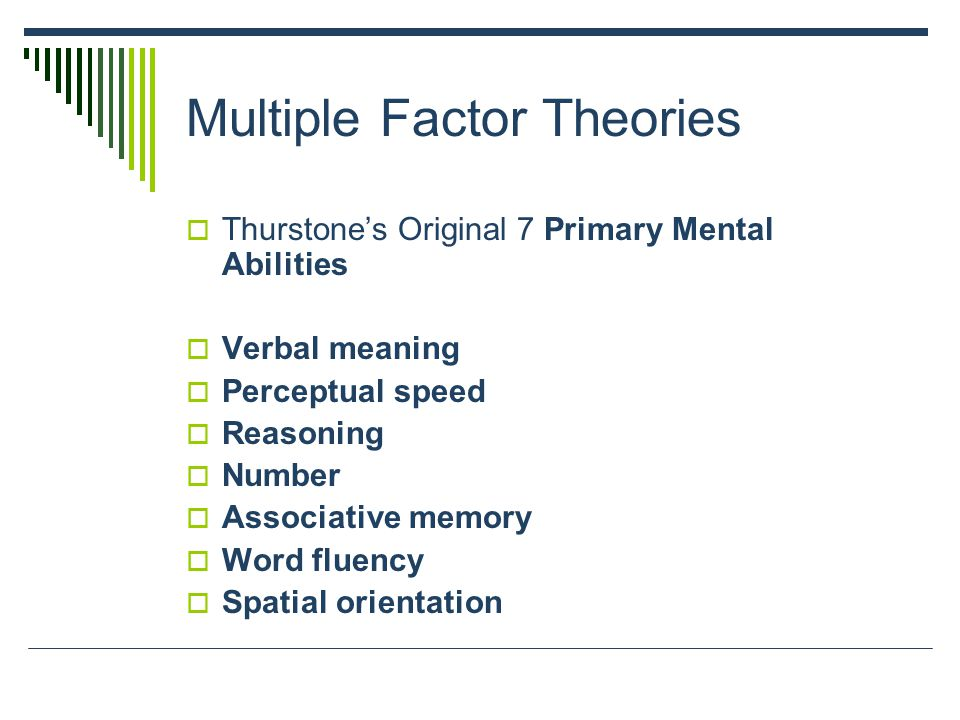 Secondary Mental Abilities Interactions and structures that combine these primary abilities (6 studied so far) Fluid vs.