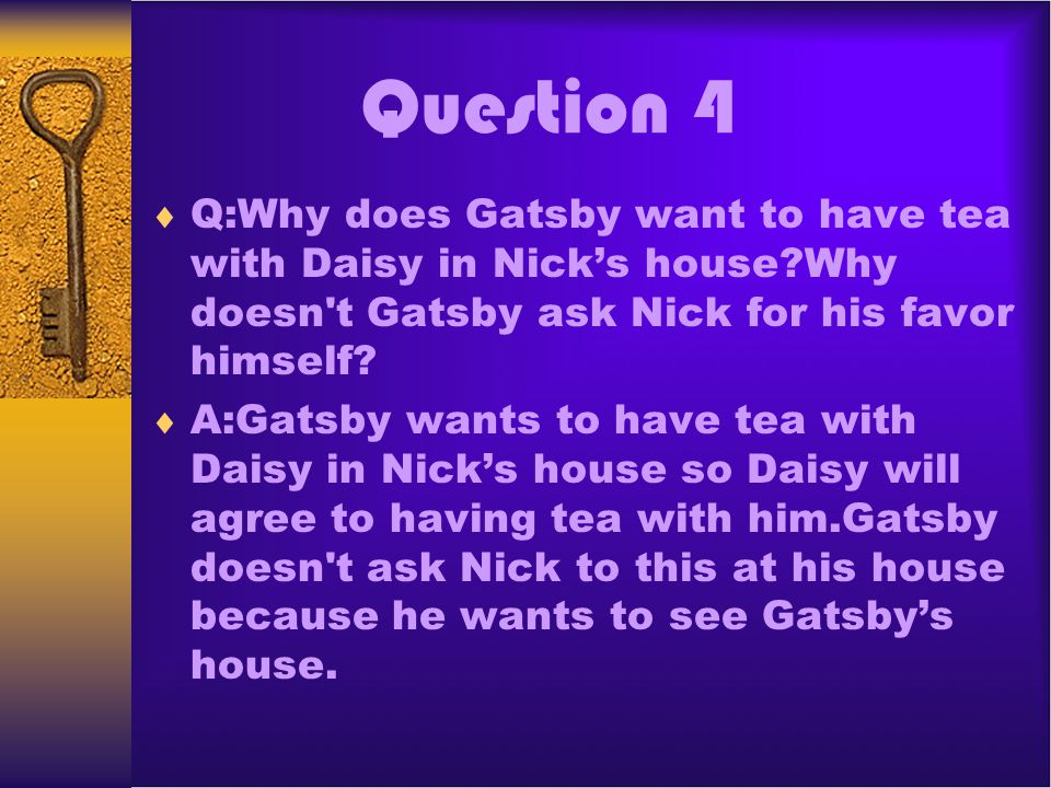 Question 5 Q:What does Tom do when he and Daisy return from their honeymoon.