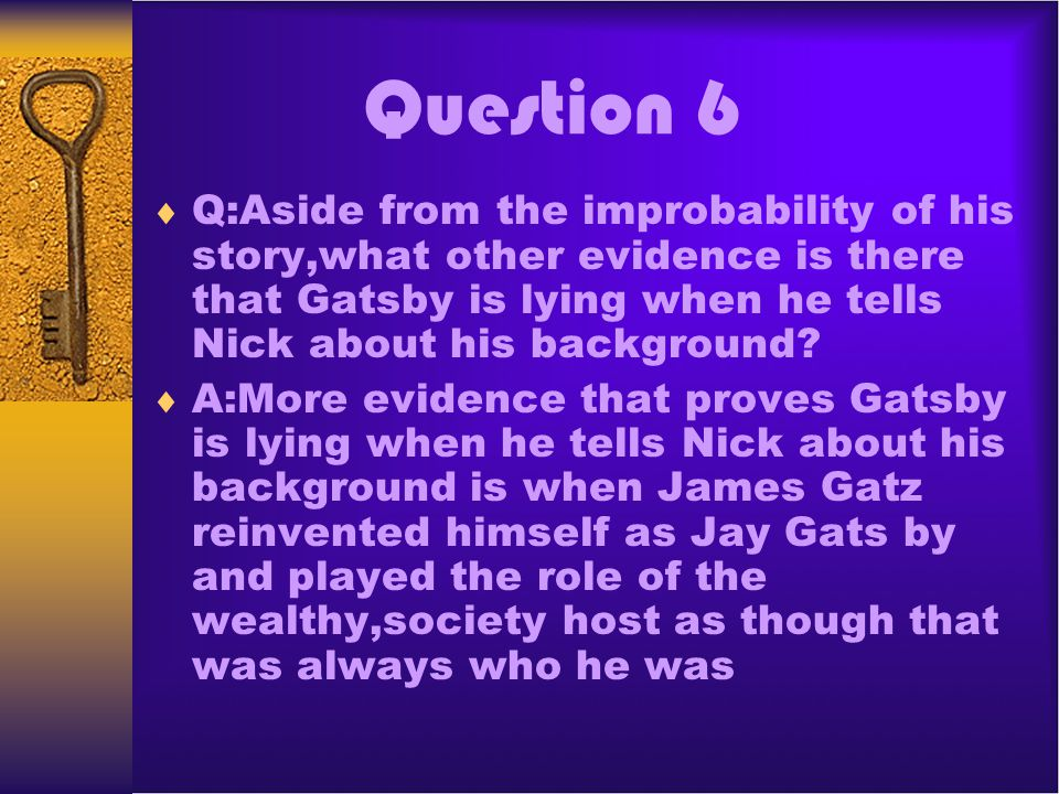 Question 7 Q:What does Gatsbys friendship with Meyer Wolfshiem imply about his own background.