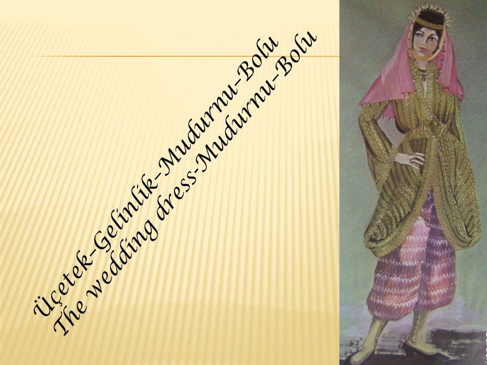 Üçetek–Gelinlik–Mudurnu–Bolu The wedding dress-Mudurnu–Bolu
