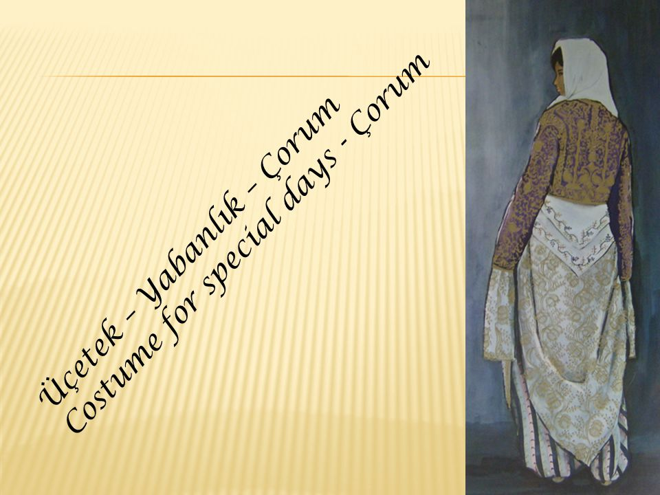 Üçetek – Yabanlık – Çorum Costume for special days - Çorum
