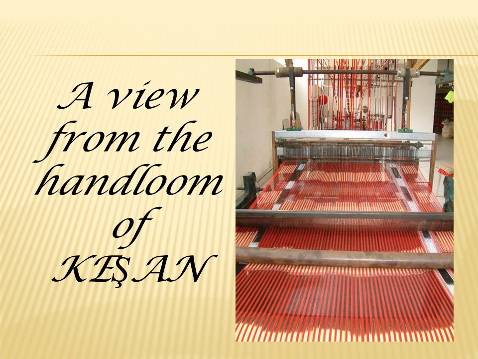 A view from the handloom of KE Ş AN