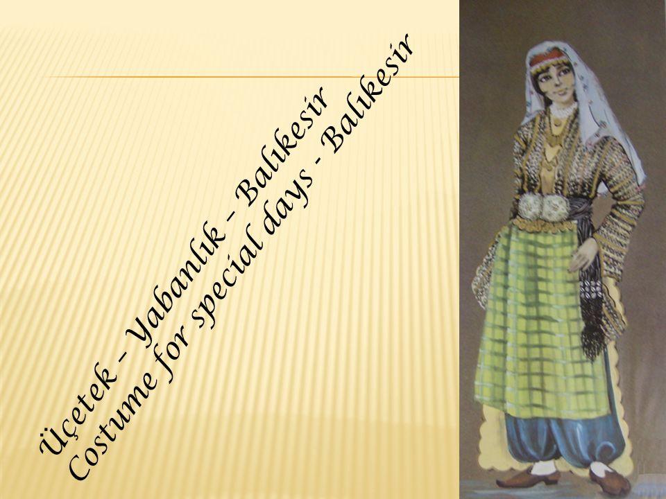 Üçetek – Yabanlık – Balıkesir Costume for special days - Balıkesir