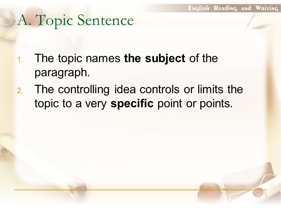 A.Topic Sentence 1. The topic names the subject of the paragraph.
