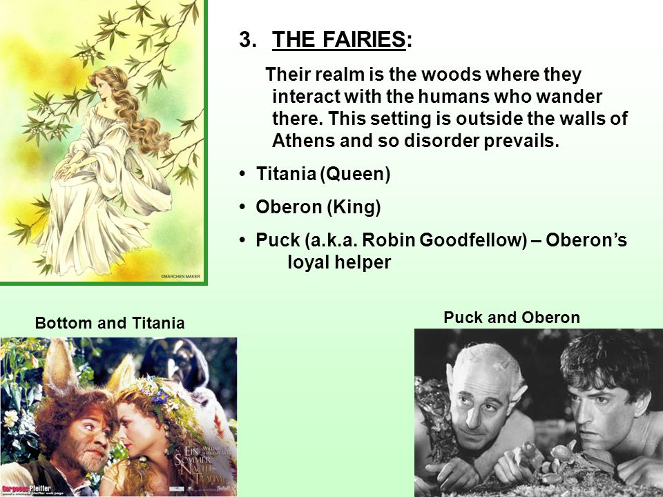 3.THE FAIRIES: Their realm is the woods where they interact with the humans who wander there. This setting is outside the walls of Athens and so disor