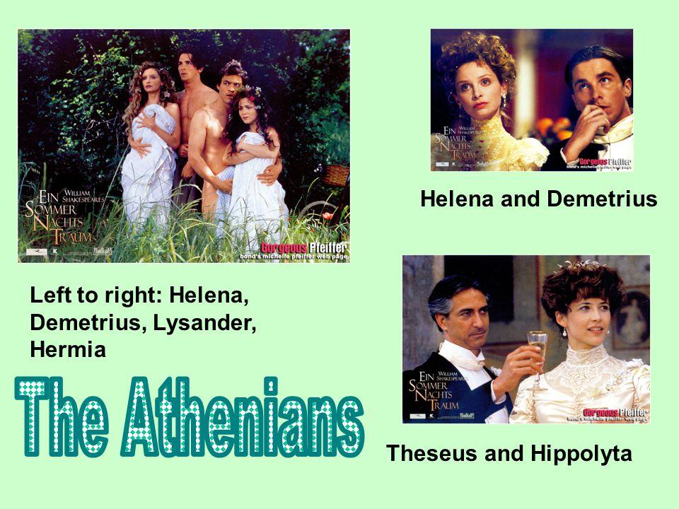 Left to right: Helena, Demetrius, Lysander, Hermia Helena and Demetrius Theseus and Hippolyta
