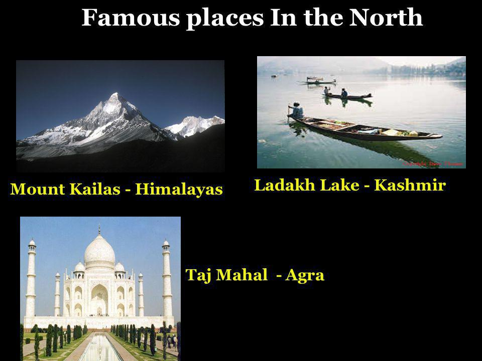 Famous places of the North Mount Kailas - Himalayas Taj Mahal - Agra Ladakh Lake - Kashmir Famous places In the North