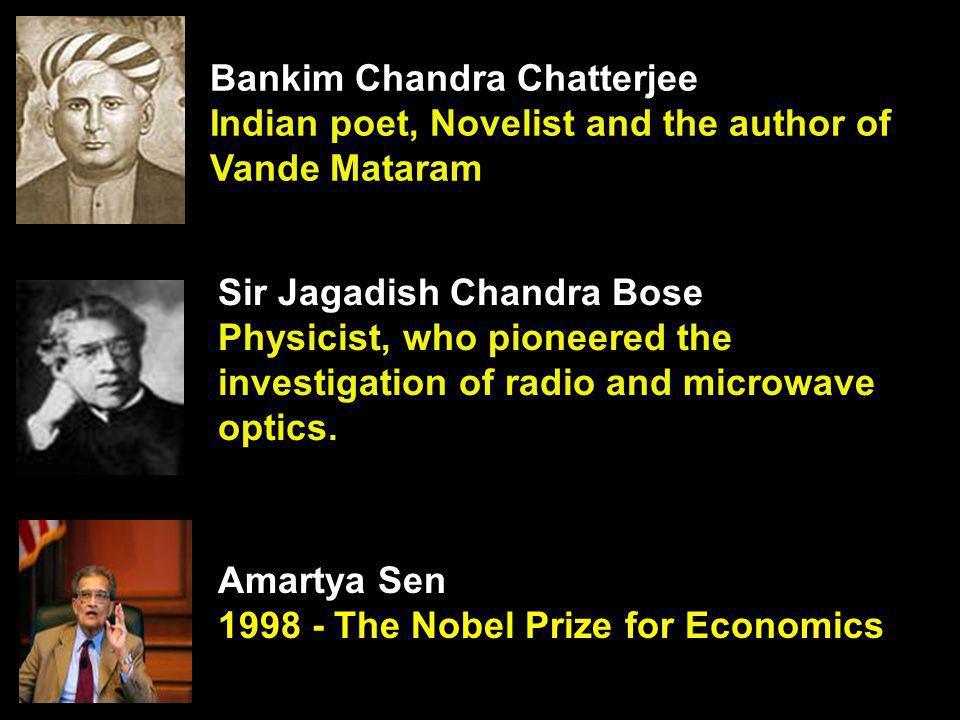 Bankim Chandra Chatterjee Indian poet, Novelist and the author of Vande Mataram Sir Jagadish Chandra Bose Physicist, who pioneered the investigation o