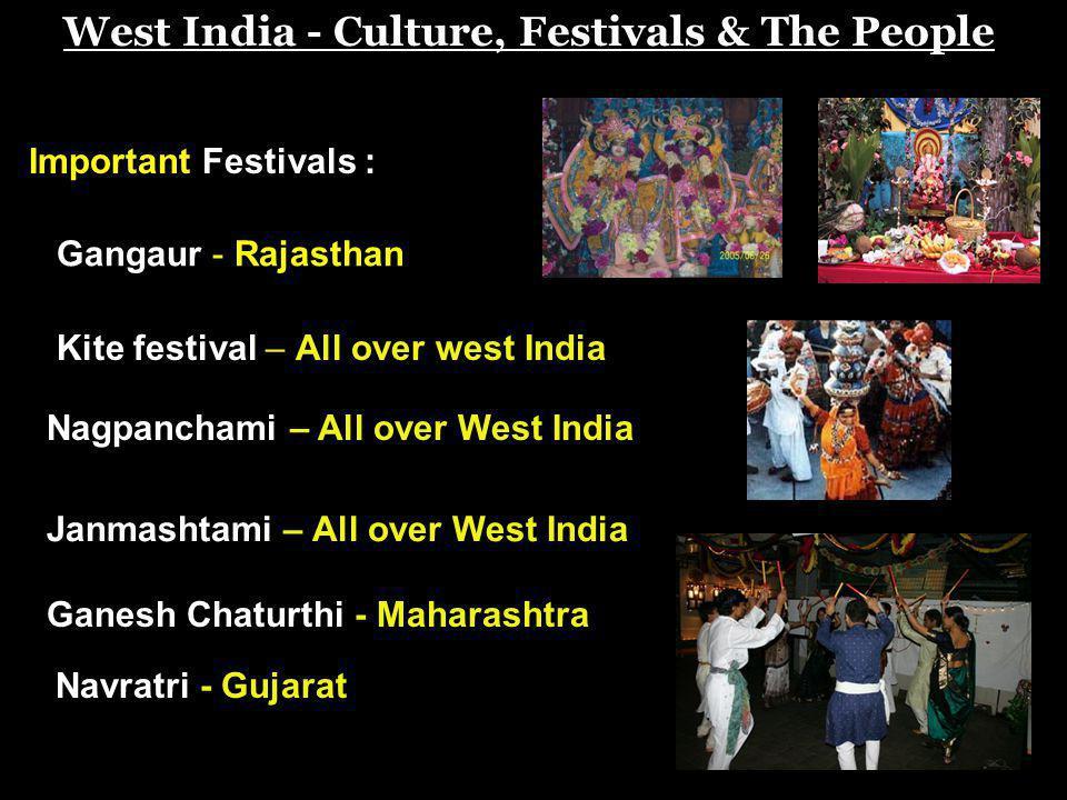 West India - Culture, Festivals & The People Important Festivals : Gangaur - Rajasthan Kite festival – All over west India Nagpanchami – All over West