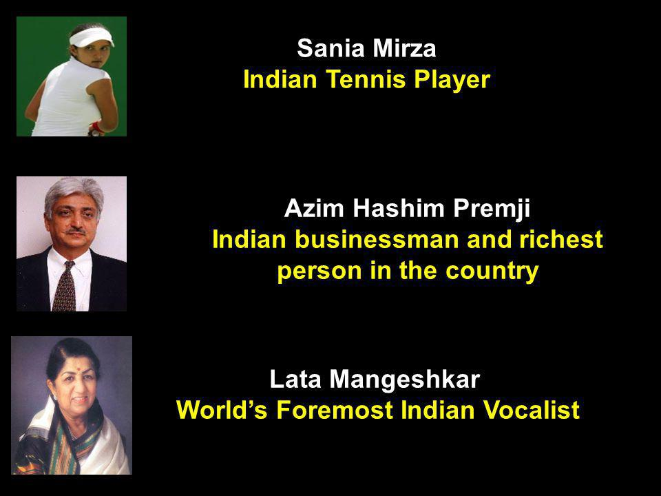 Lata Mangeshkar Worlds Foremost Indian Vocalist Sania Mirza Indian Tennis Player Azim Hashim Premji Indian businessman and richest person in the count