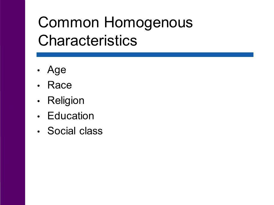 Common Homogenous Characteristics Age Race Religion Education Social class