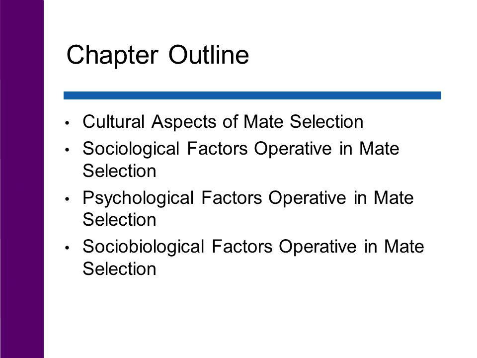 Chapter Outline Cultural Aspects of Mate Selection Sociological Factors Operative in Mate Selection Psychological Factors Operative in Mate Selection