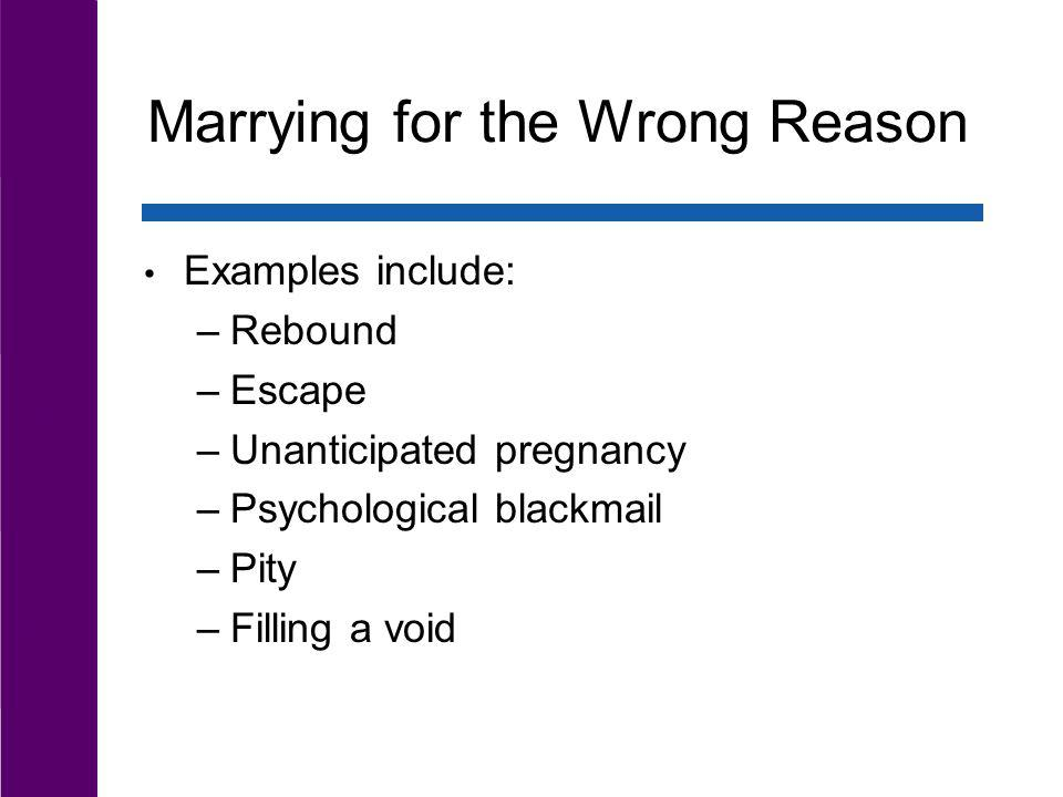 Examples include: –Rebound –Escape –Unanticipated pregnancy –Psychological blackmail –Pity –Filling a void