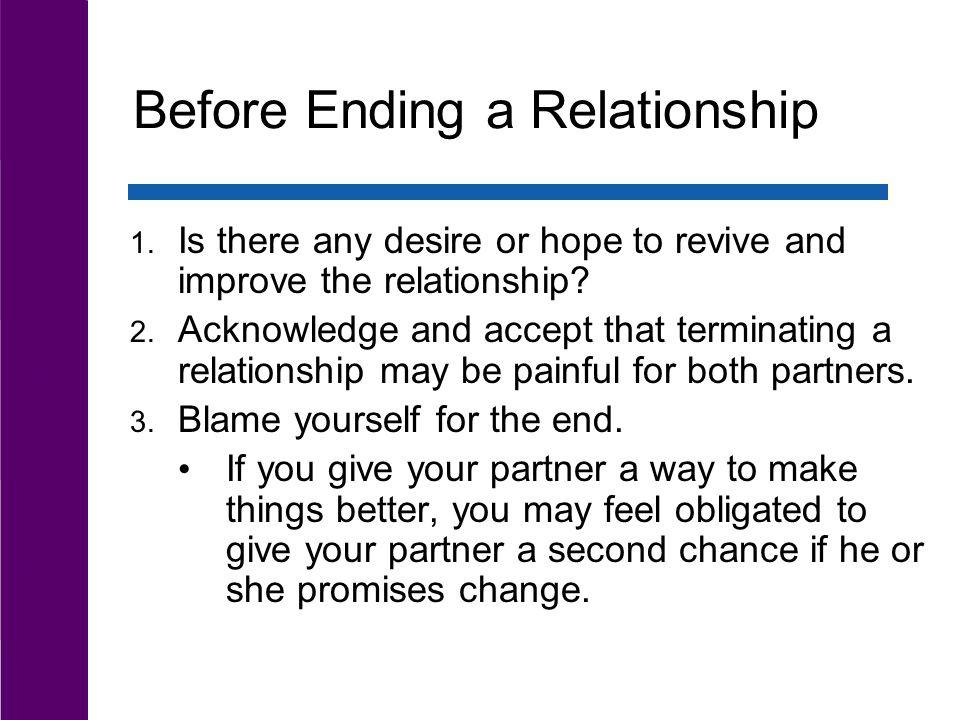 Before Ending a Relationship 1. Is there any desire or hope to revive and improve the relationship? 2. Acknowledge and accept that terminating a relat