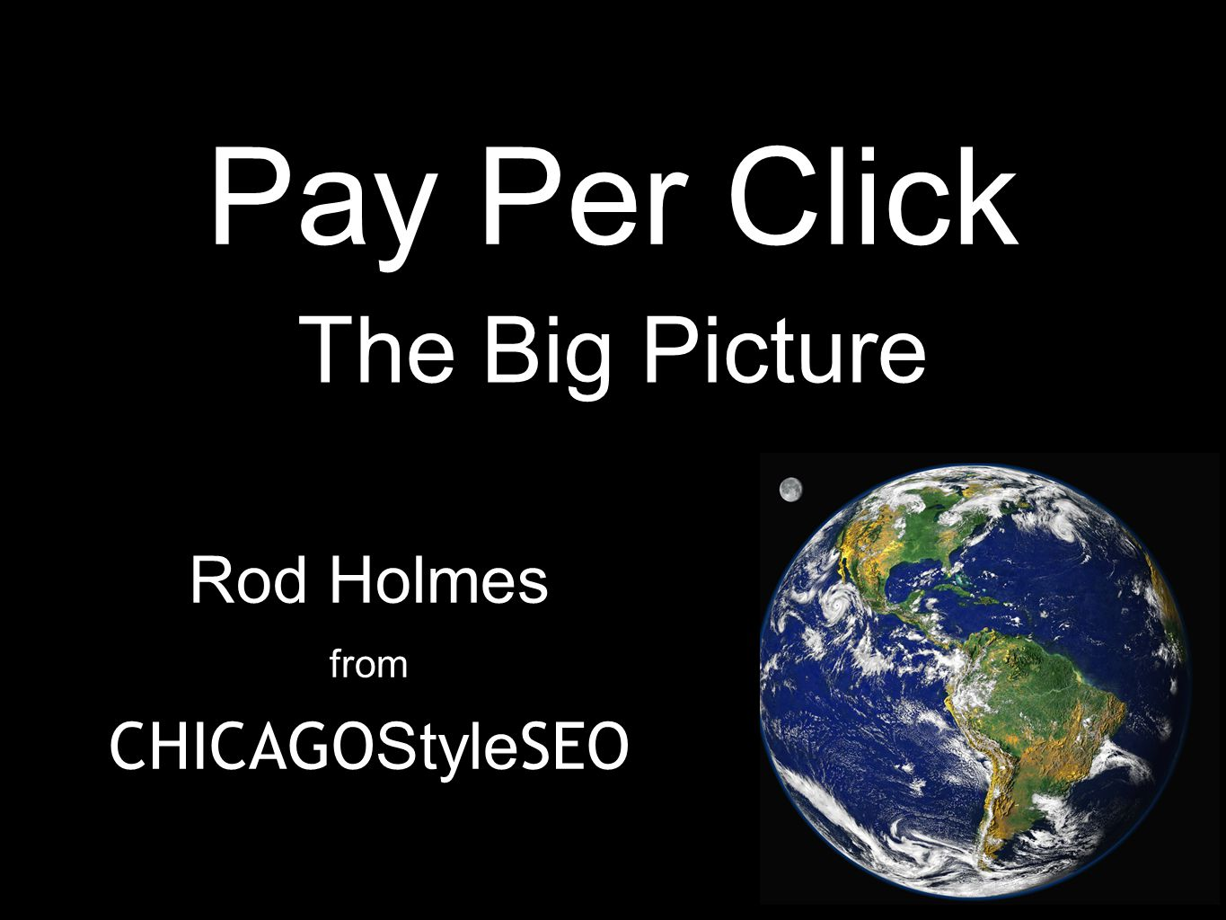 Pay Per Click Rod Holmes from CHICAGO Style SEO The Big Picture