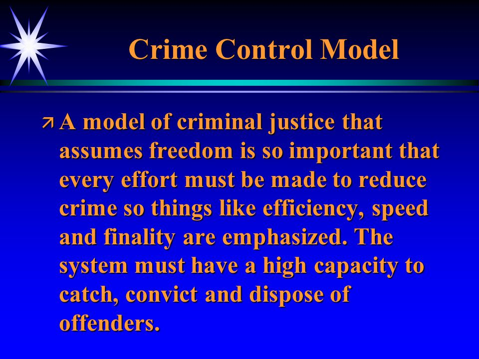 Due Process Model ä A different model of the criminal justice system that assumes freedom is so important that every effort must be made to ensure the decisions are fair and reliable, based on law and formal proceedings.