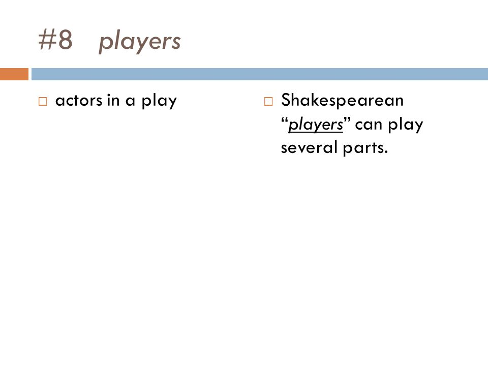 #8 players actors in a play Shakespeareanplayers can play several parts.