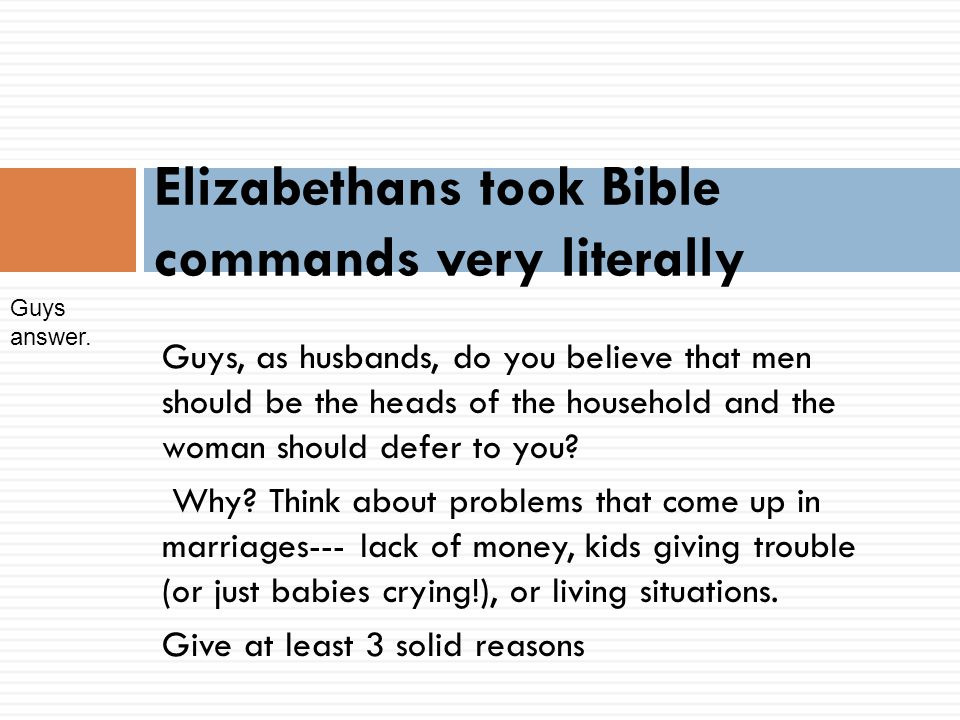Guys, as husbands, do you believe that men should be the heads of the household and the woman should defer to you.