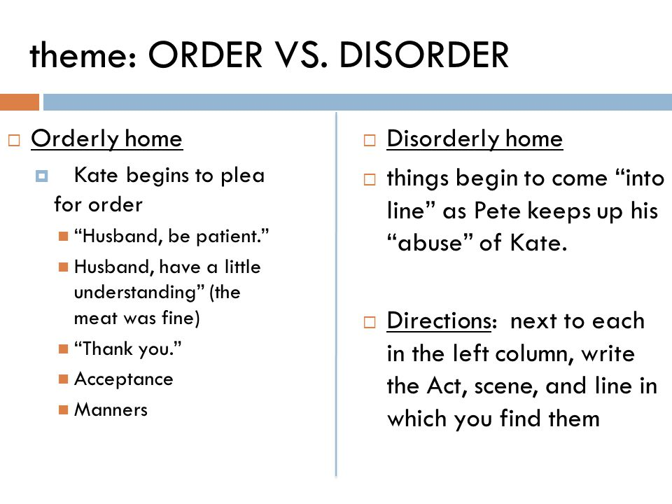 theme: ORDER VS.DISORDER Orderly home Kate begins to plea for order Husband, be patient.