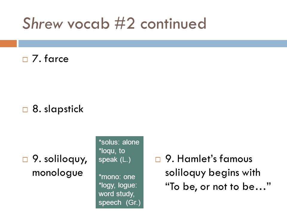 Shrew vocab #2 continued 7.farce 8. slapstick 9. soliloquy, monologue 9.