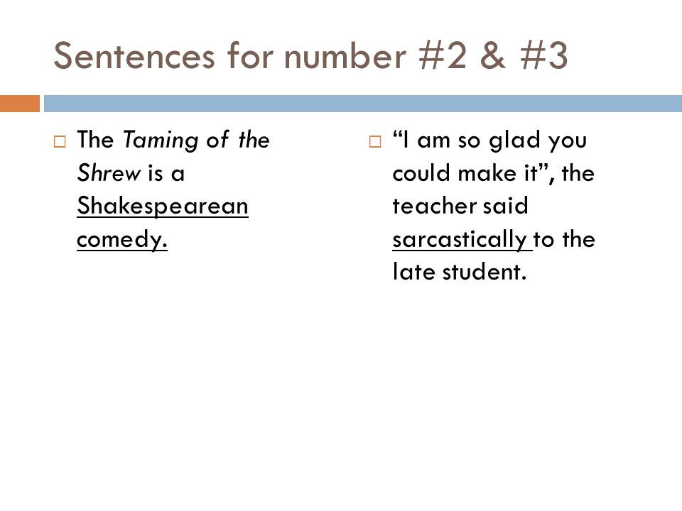 Sentences for number #2 & #3 The Taming of the Shrew is a Shakespearean comedy.