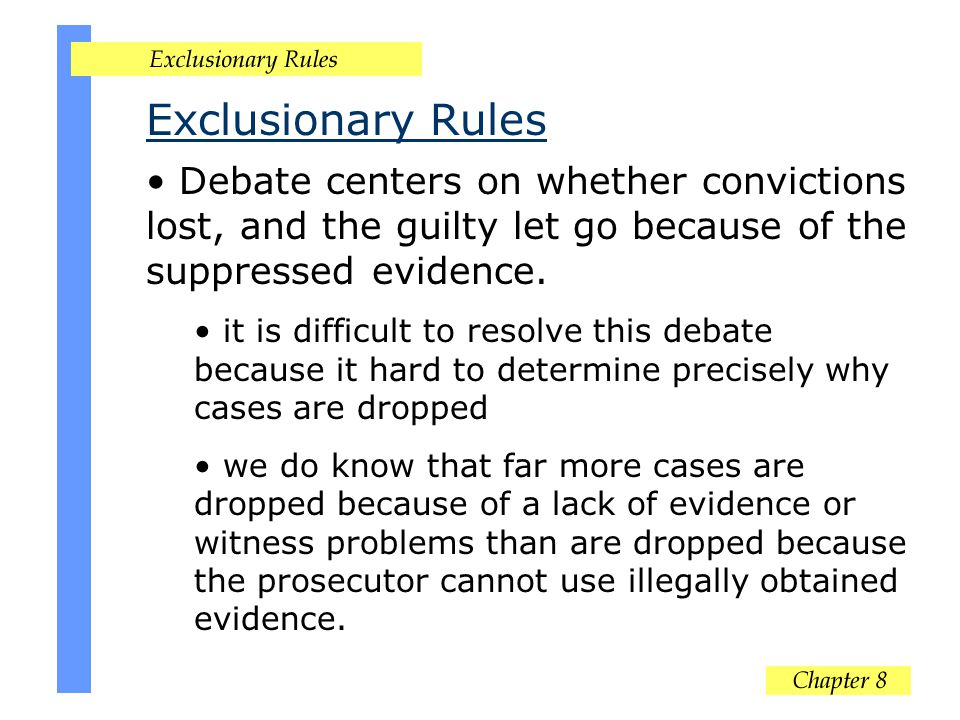 Exclusionary Rules Debate centers on whether convictions lost, and the guilty let go because of the suppressed evidence.
