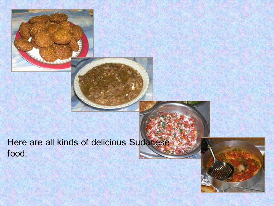 Here are all kinds of delicious Sudanese food.