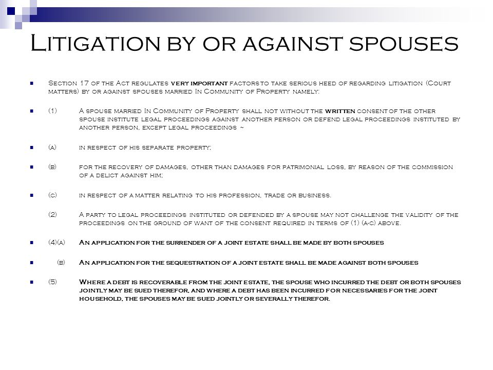 Litigation by or against spouses Section 17 of the Act regulates very important factors to take serious heed of regarding litigation (Court matters) b