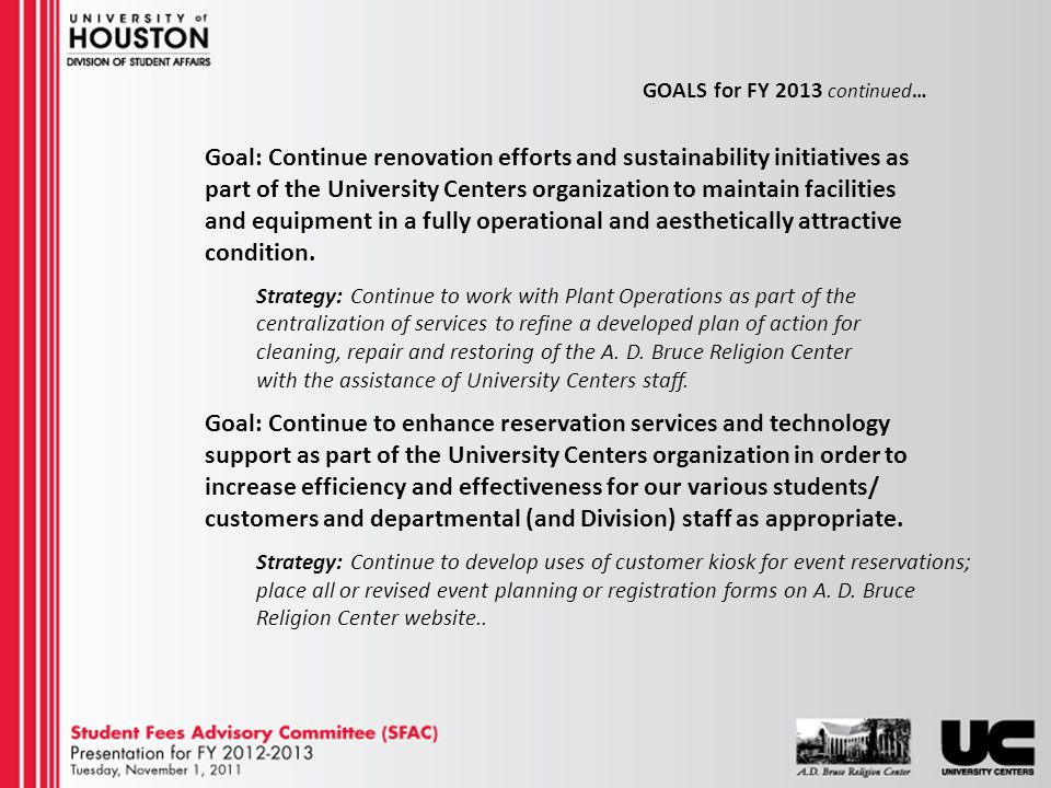 GOALS for FY 2013 continued… Goal: Continue renovation efforts and sustainability initiatives as part of the University Centers organization to maintain facilities and equipment in a fully operational and aesthetically attractive condition.
